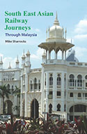 South Eastern Railway Journeys - Through Malaysia by Mike Sharrocks